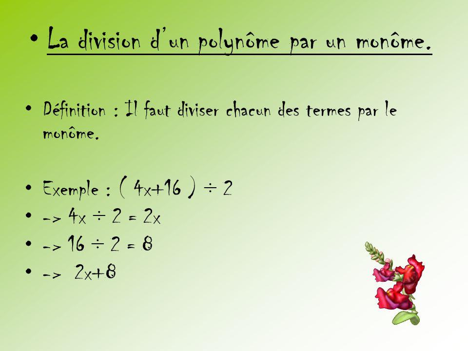 La division d'un polynôme par un monôme.