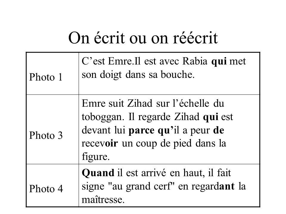 On écrit ou on réécritPhoto 1. C'est Emre.Il est avec Rabia qui met son doigt dans sa bouche. Photo 3.