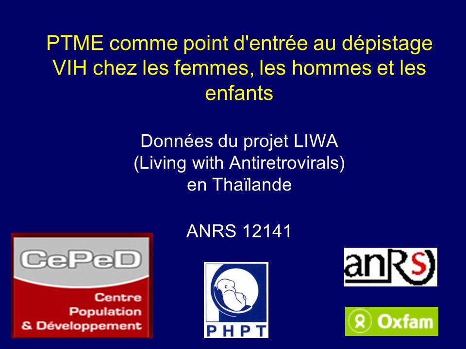 PTME comme point d entrée au dépistage VIH chez les femmes, les hommes et les enfants Données du projet LIWA (Living with Antiretrovirals) en Thaïlande ANRS 12141