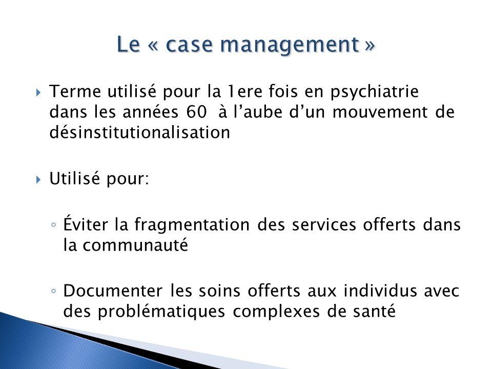 Le « case management » Terme utilisé pour la 1ere fois en psychiatrie dans les années 60 à l'aube d'un mouvement de désinstitutionalisation.