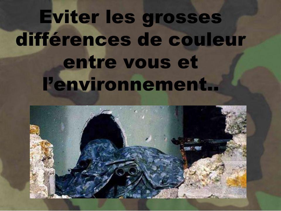 Eviter les grosses différences de couleur entre vous et l'environnement..