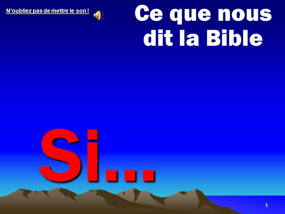 Ce que nous dit la Bible N'oubliez pas de mettre le son ! Si...