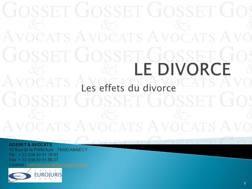 LE DIVORCE Les effets du divorce GOSSET & AVOCATS