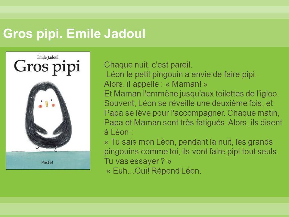 Gros pipi. Emile Jadoul Chaque nuit, c est pareil.
