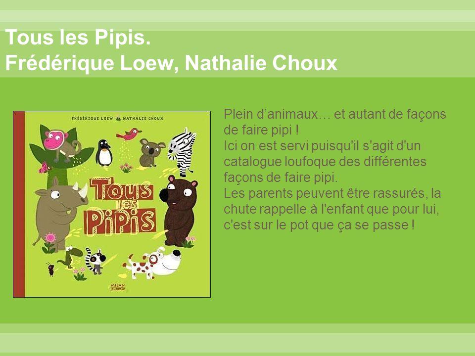 Tous les Pipis. Frédérique Loew, Nathalie Choux