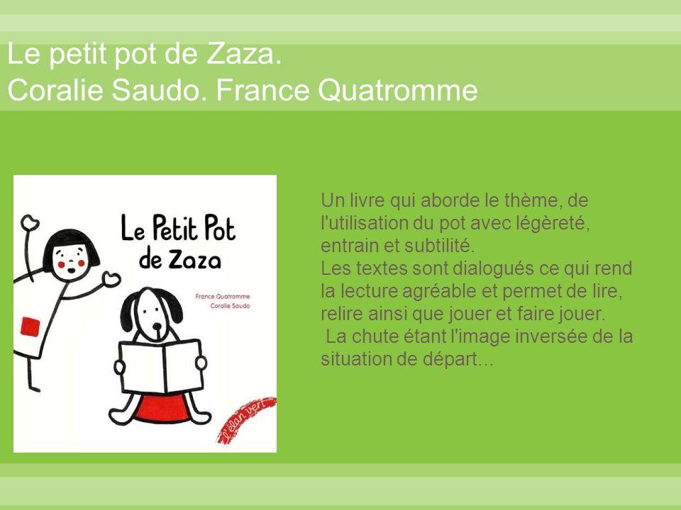 Le petit pot de Zaza. Coralie Saudo. France Quatromme