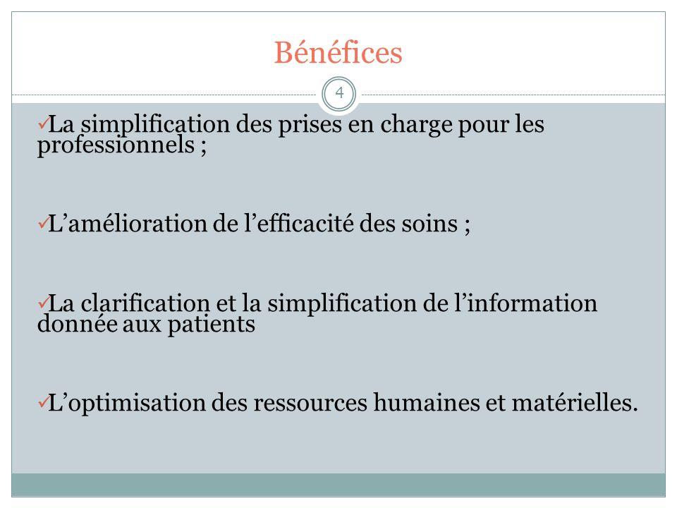 BénéficesLa simplification des prises en charge pour les professionnels ; L'amélioration de l'efficacité des soins ;