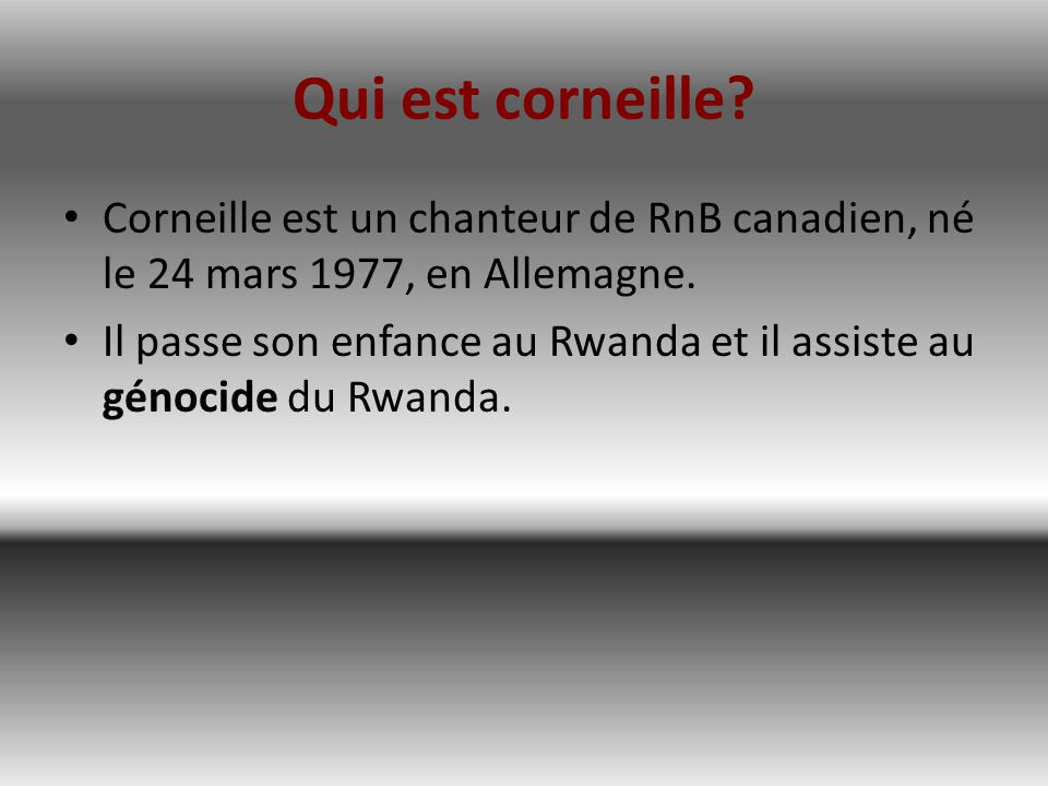 Qui est corneille Corneille est un chanteur de RnB canadien, né le 24 mars 1977, en Allemagne.
