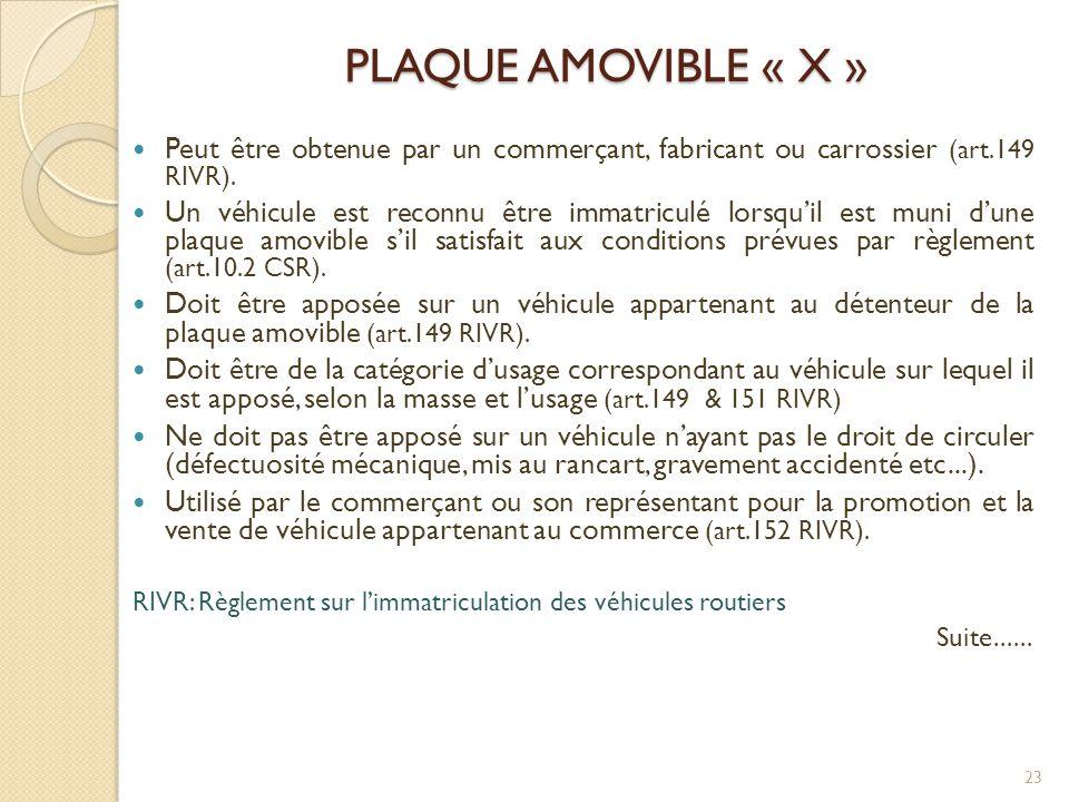 PLAQUE AMOVIBLE « X » Peut être obtenue par un commerçant, fabricant ou carrossier (art.149 RIVR).