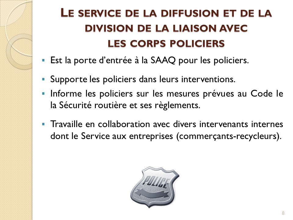 Le service de la diffusion et de la division de la liaison avec les corps policiers