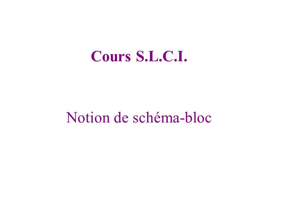Cours S.L.C.I. Notion de schéma-bloc