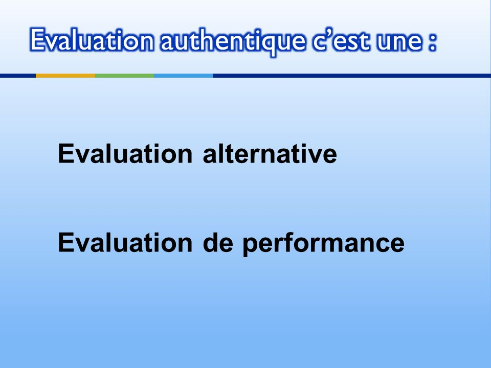 Evaluation authentique c'est une :