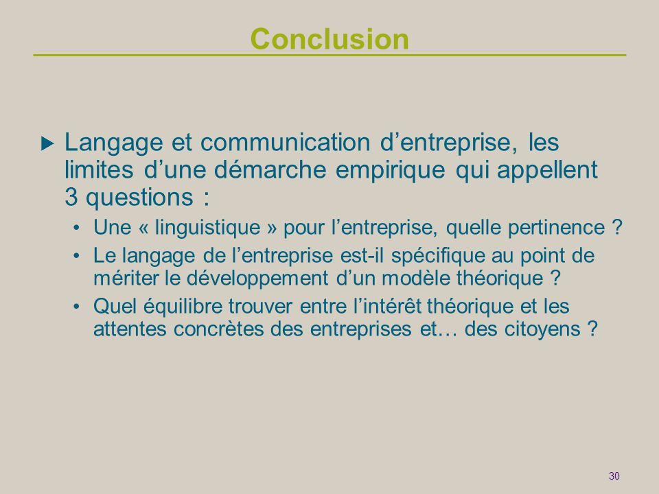 Conclusion Langage et communication d'entreprise, les limites d'une démarche empirique qui appellent 3 questions :