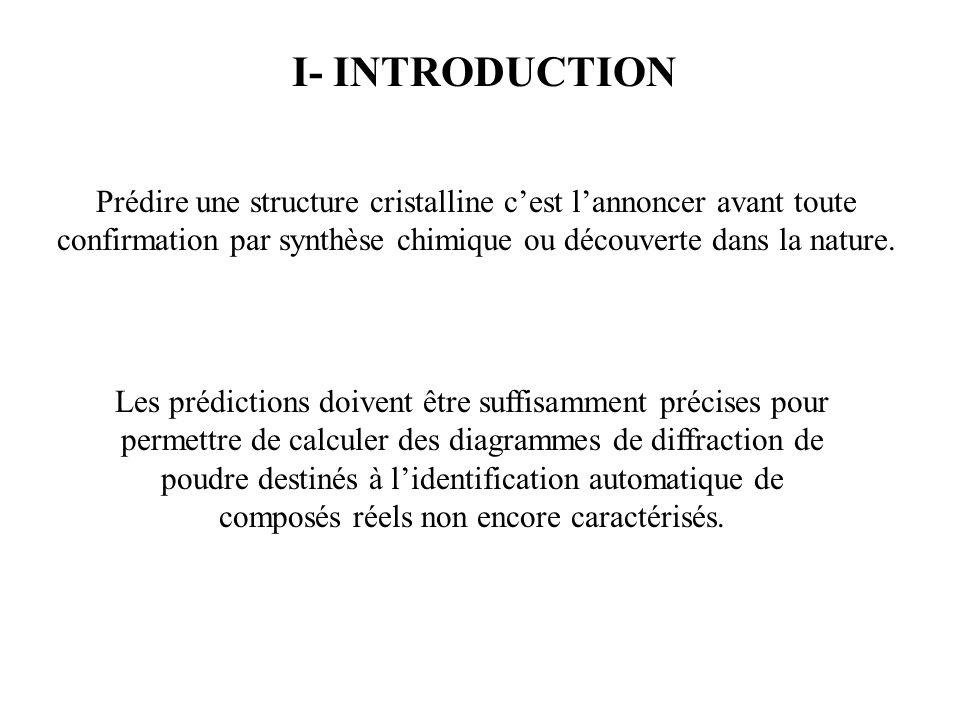 I- INTRODUCTION Prédire une structure cristalline c'est l'annoncer avant toute confirmation par synthèse chimique ou découverte dans la nature.