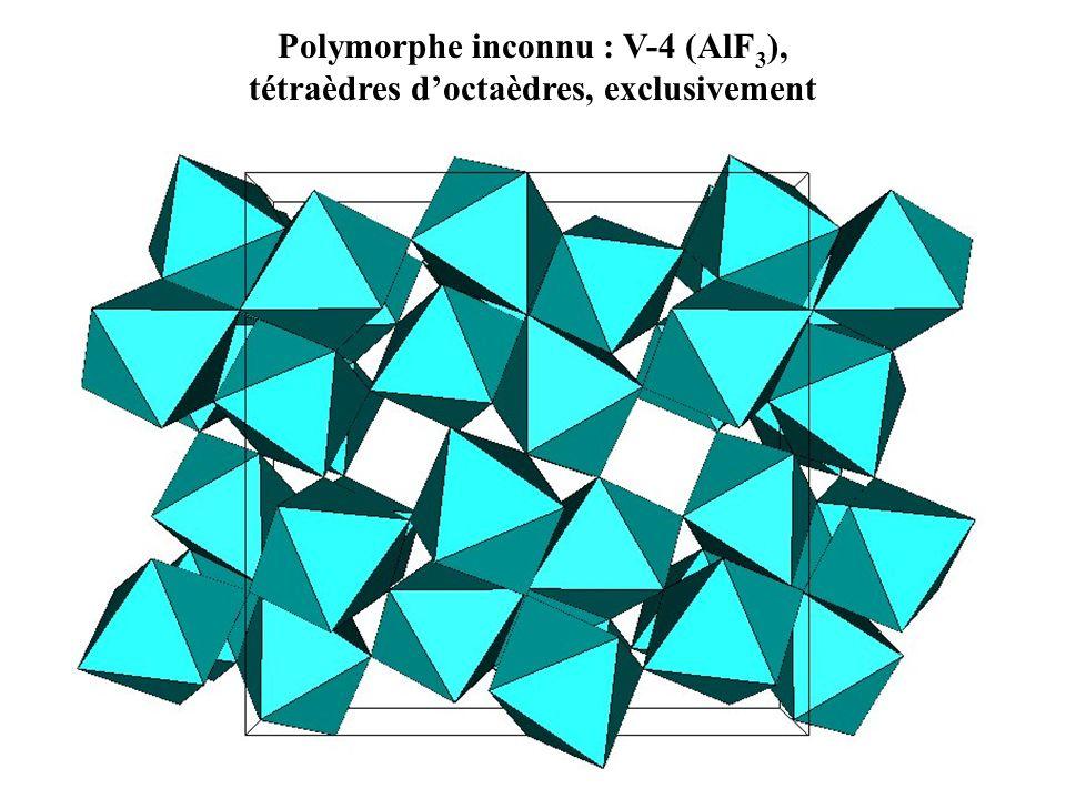 Polymorphe inconnu : V-4 (AlF3), tétraèdres d'octaèdres, exclusivement