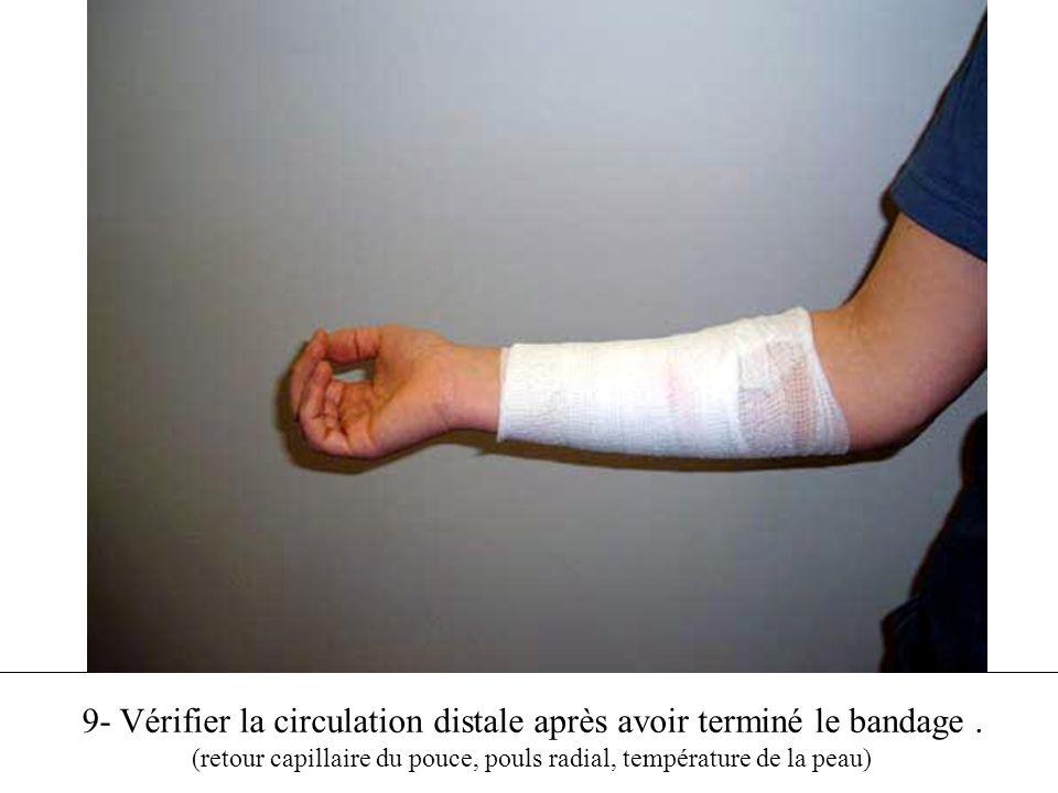 9- Vérifier la circulation distale après avoir terminé le bandage .