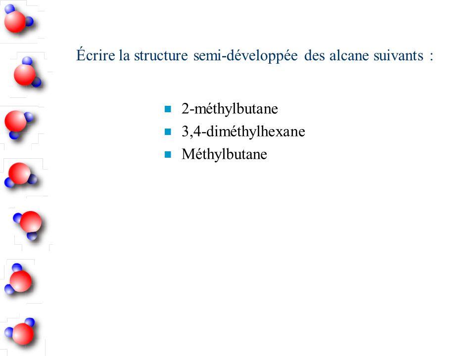 Écrire la structure semi-développée des alcane suivants :