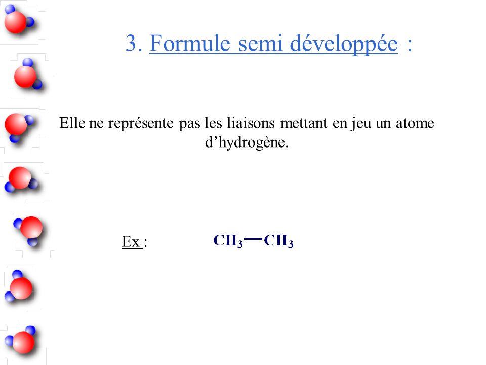 3. Formule semi développée :