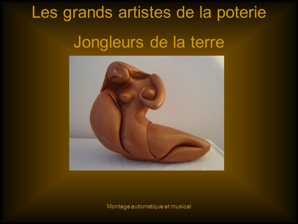 Les grands artistes de la poterie Jongleurs de la terre