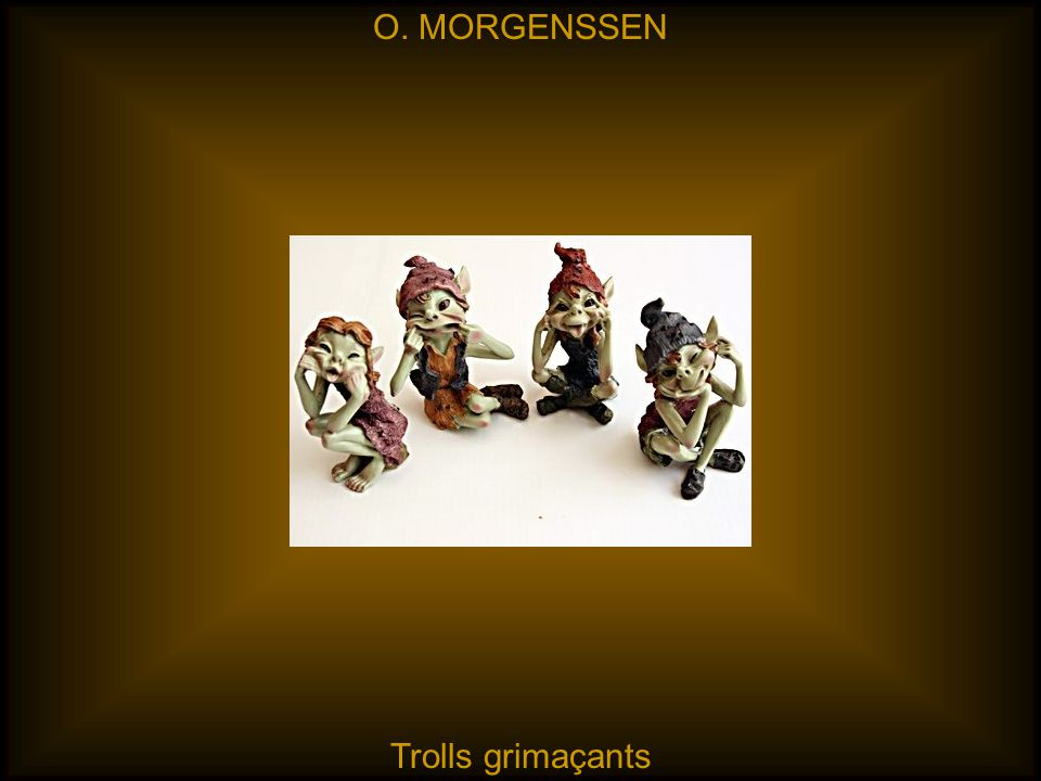 O. MORGENSSEN Trolls grimaçants
