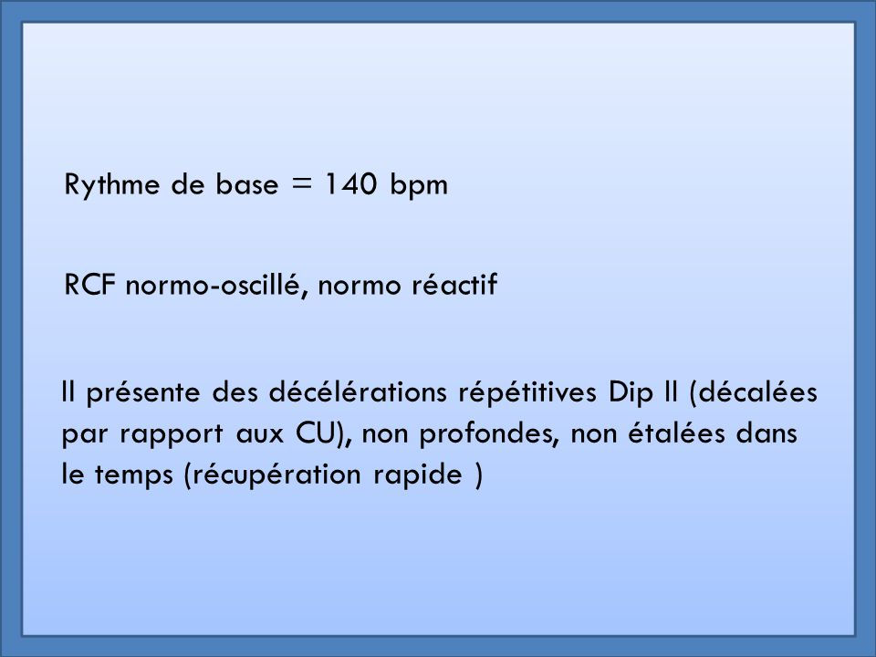 Rythme de base = 140 bpm RCF normo-oscillé, normo réactif.