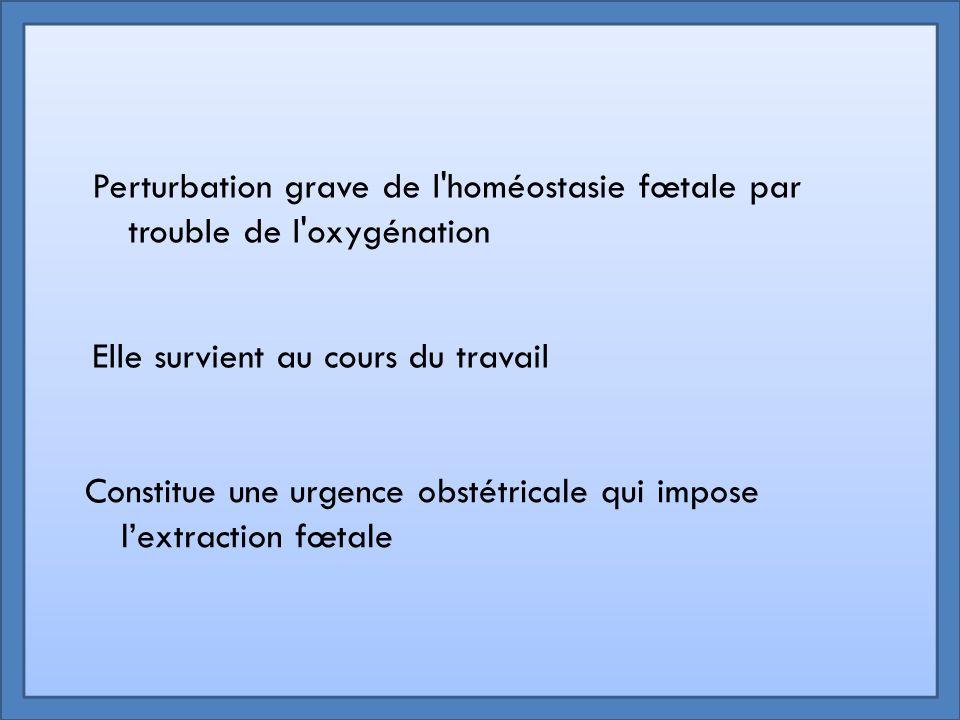 Perturbation grave de l homéostasie fœtale par trouble de l oxygénation