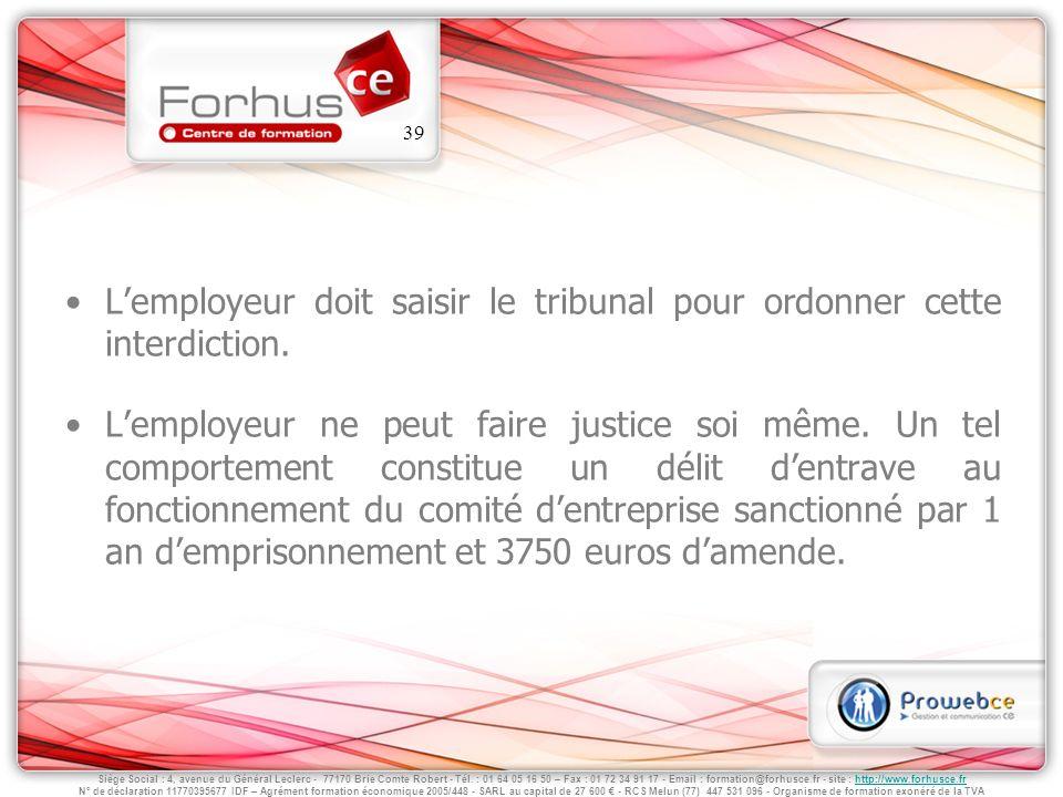 L'employeur doit saisir le tribunal pour ordonner cette interdiction.