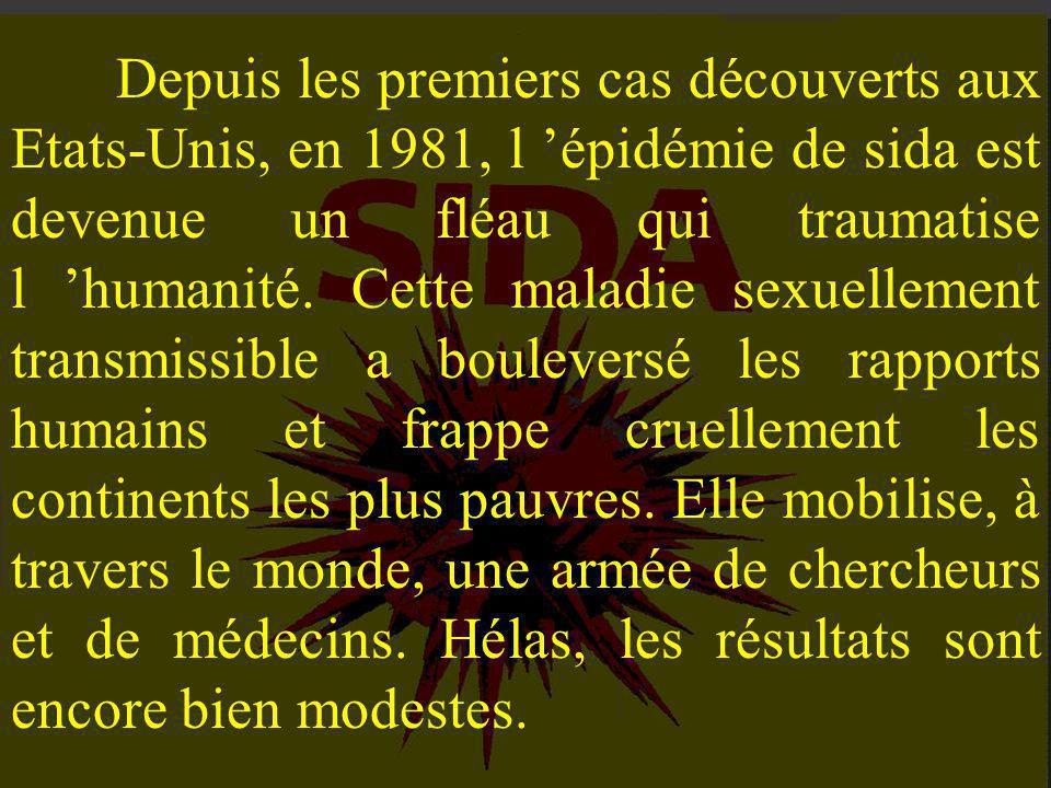 Depuis les premiers cas découverts aux Etats-Unis, en 1981, l 'épidémie de sida est devenue un fléau qui traumatise l 'humanité.