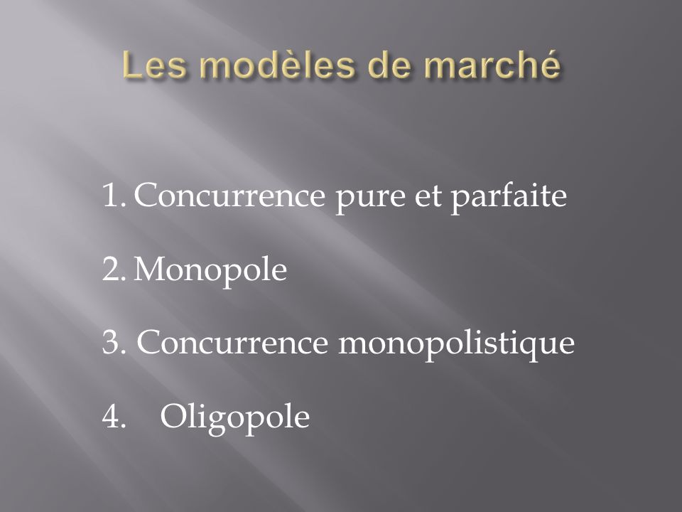 Les modèles de marché 1. Concurrence pure et parfaite 2. Monopole