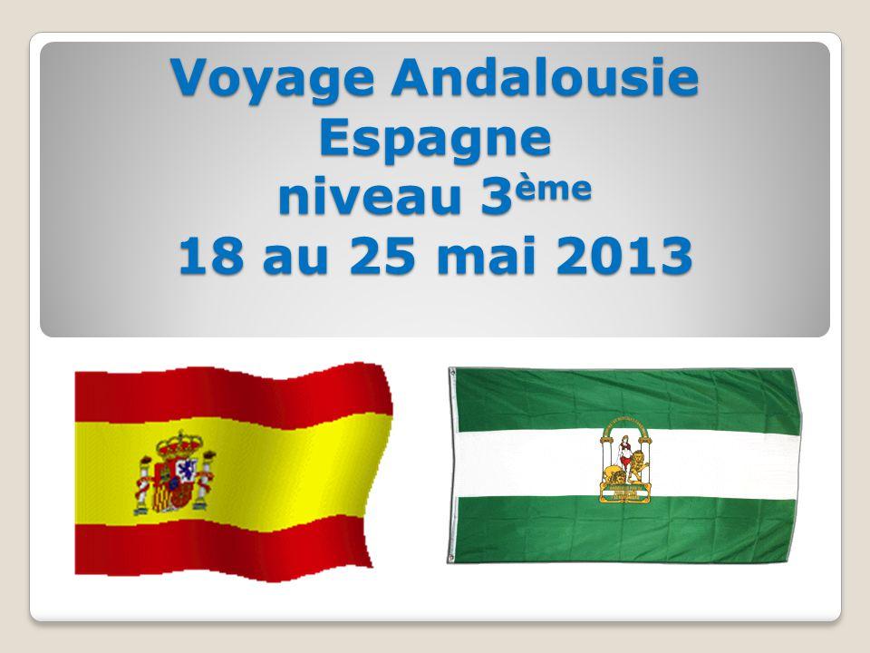 Voyage Andalousie Espagne niveau 3ème 18 au 25 mai 2013