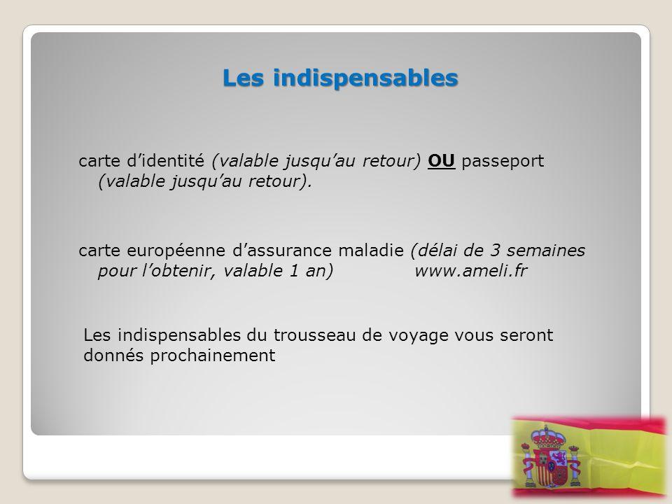 Les indispensables carte d'identité (valable jusqu'au retour) OU passeport (valable jusqu'au retour).