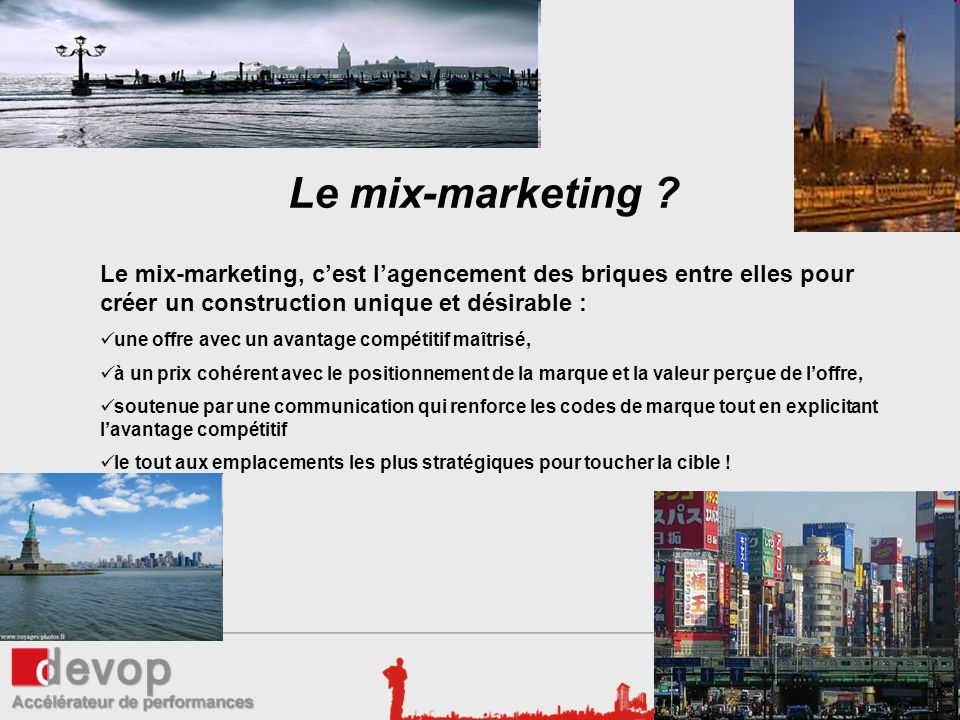 Le mix-marketing Le mix-marketing, c'est l'agencement des briques entre elles pour créer un construction unique et désirable :