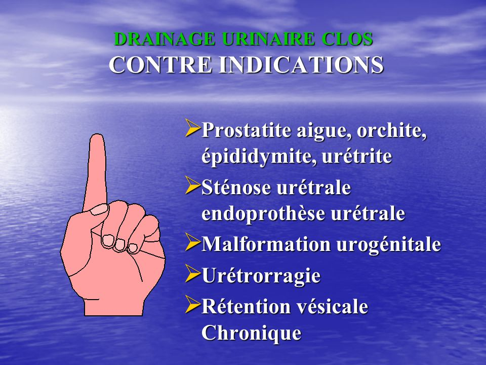 DRAINAGE URINAIRE CLOS CONTRE INDICATIONS