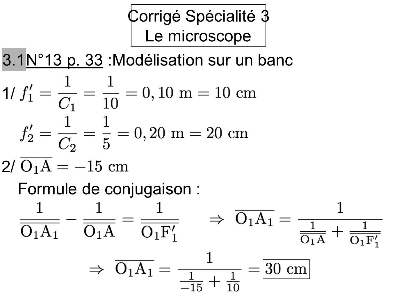 Corrigé Spécialité 3Le microscope.3.1. N°13 p. 33 :Modélisation sur un banc.