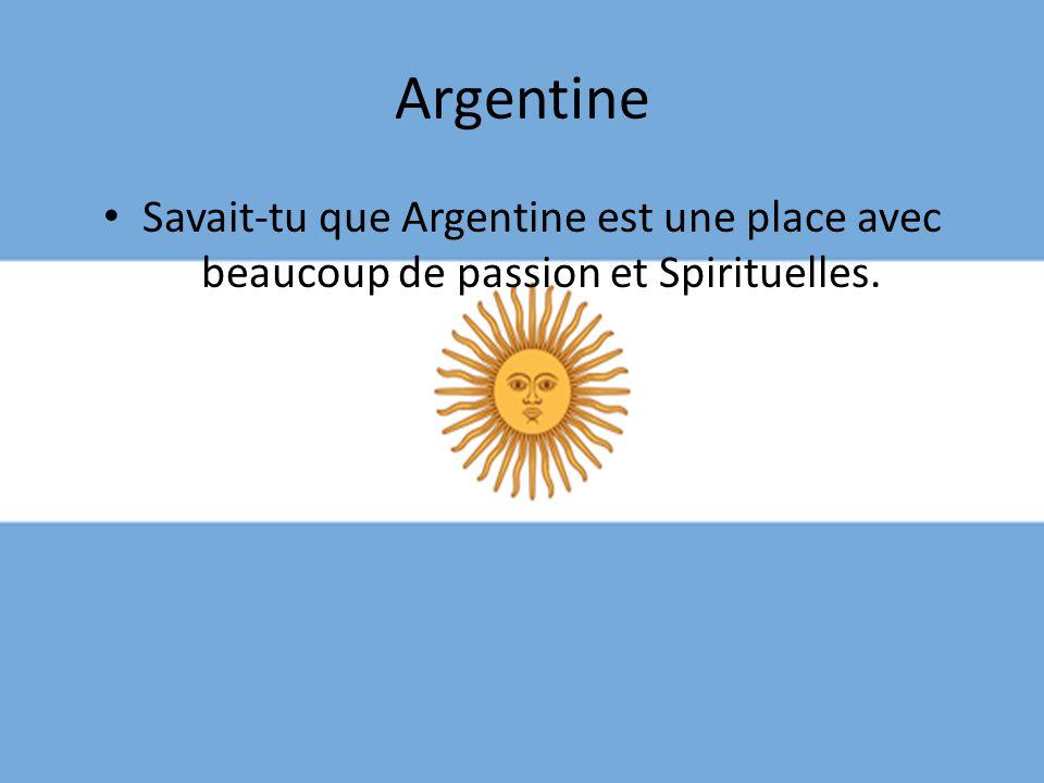 Argentine Savait-tu que Argentine est une place avec beaucoup de passion et Spirituelles.