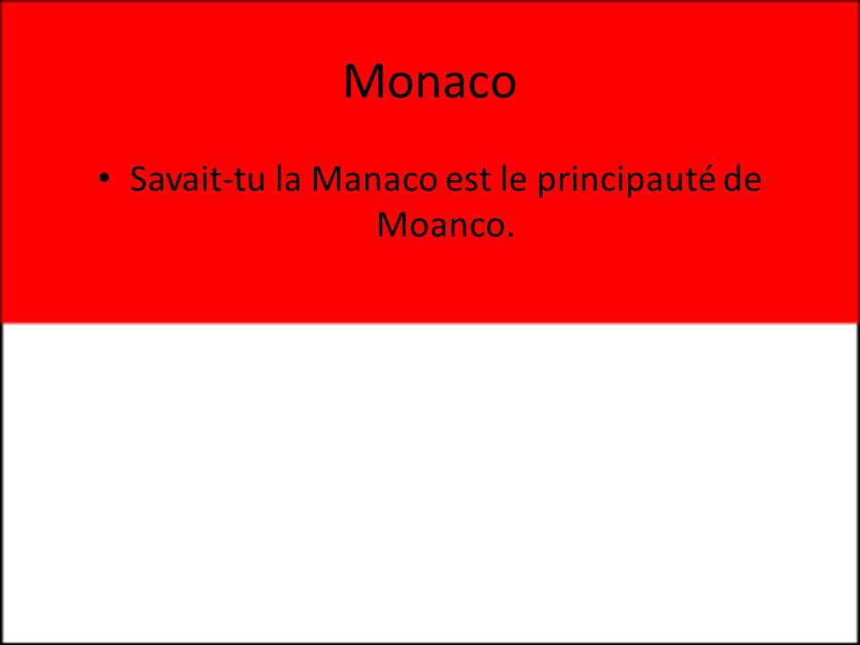 Savait-tu la Manaco est le principauté de Moanco.