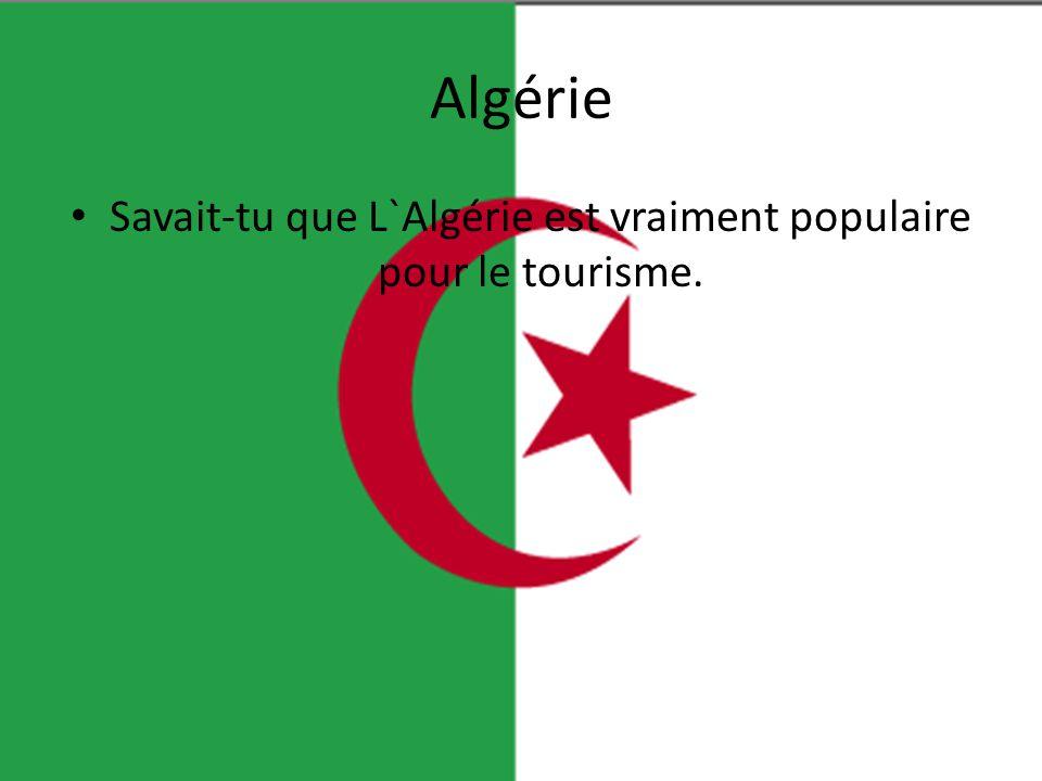 Savait-tu que L`Algérie est vraiment populaire pour le tourisme.