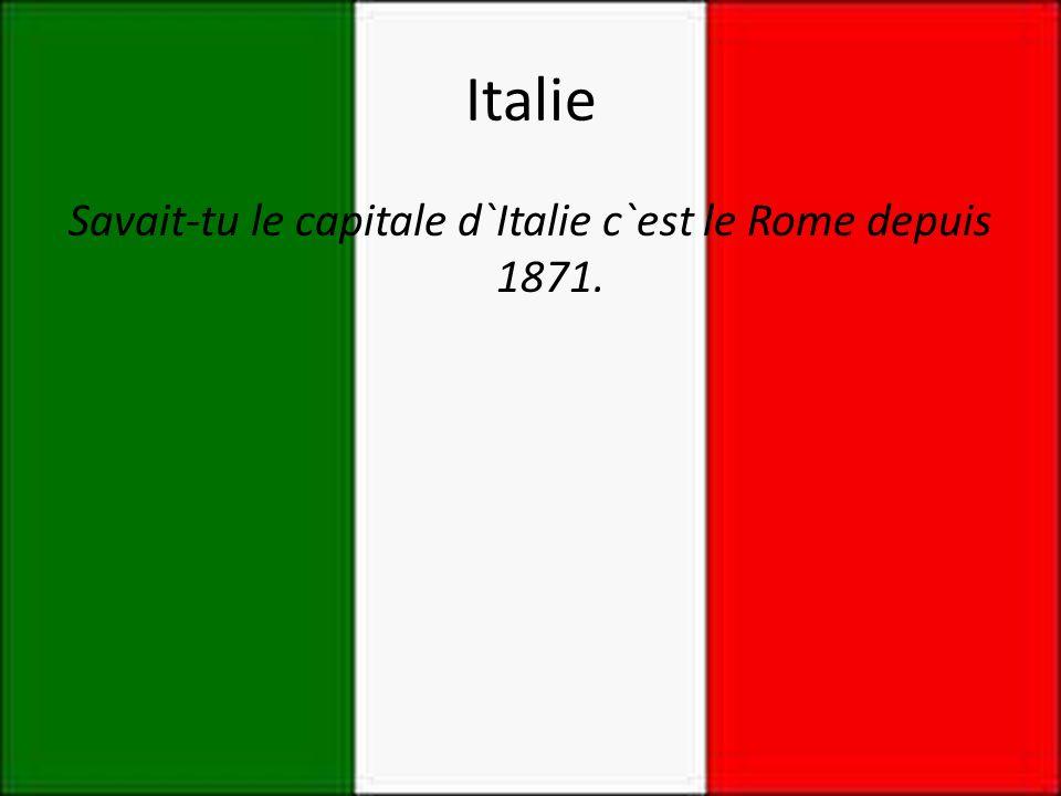 Savait-tu le capitale d`Italie c`est le Rome depuis 1871.