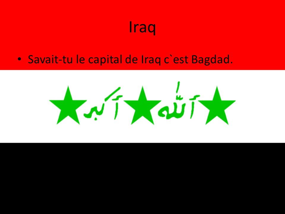 Iraq Savait-tu le capital de Iraq c`est Bagdad.