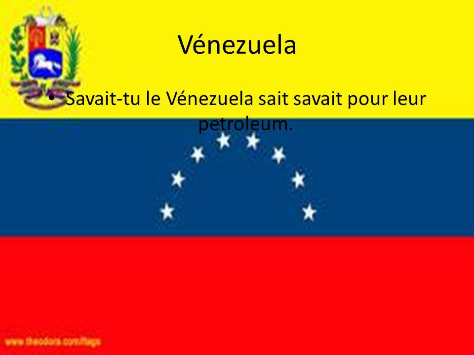 Savait-tu le Vénezuela sait savait pour leur petroleum.