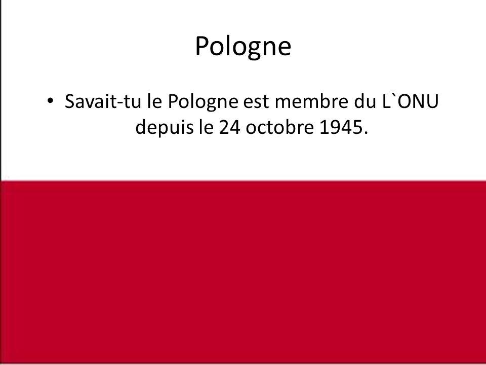 Savait-tu le Pologne est membre du L`ONU depuis le 24 octobre 1945.