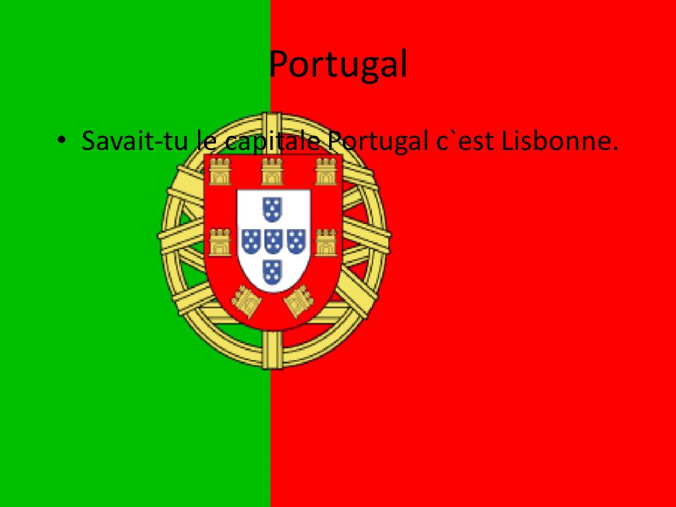 Savait-tu le capitale Portugal c`est Lisbonne.