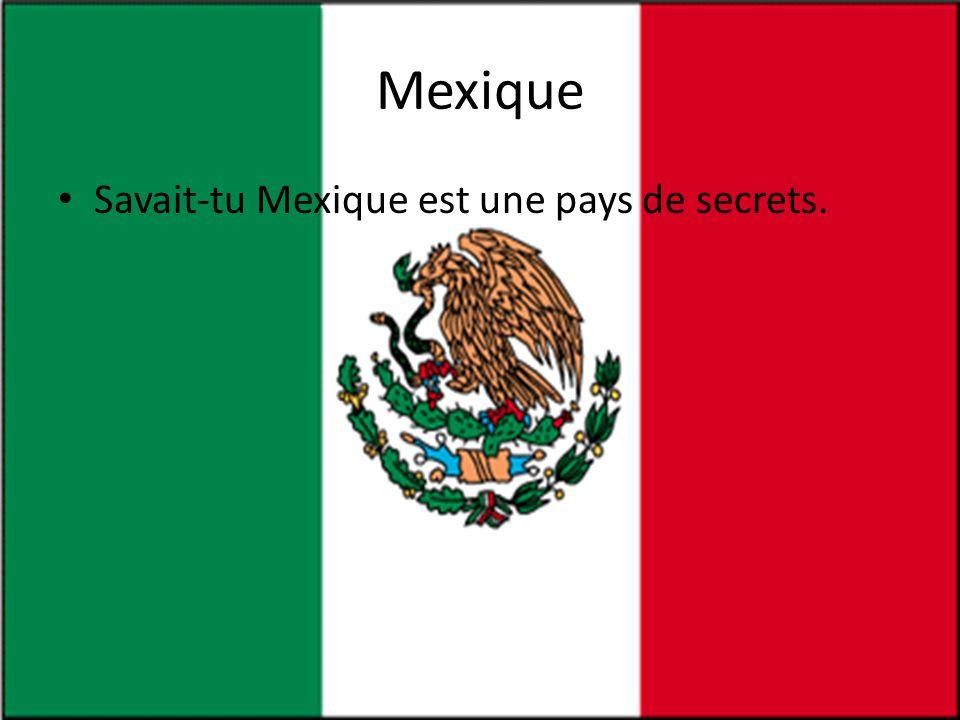 Mexique Savait-tu Mexique est une pays de secrets.