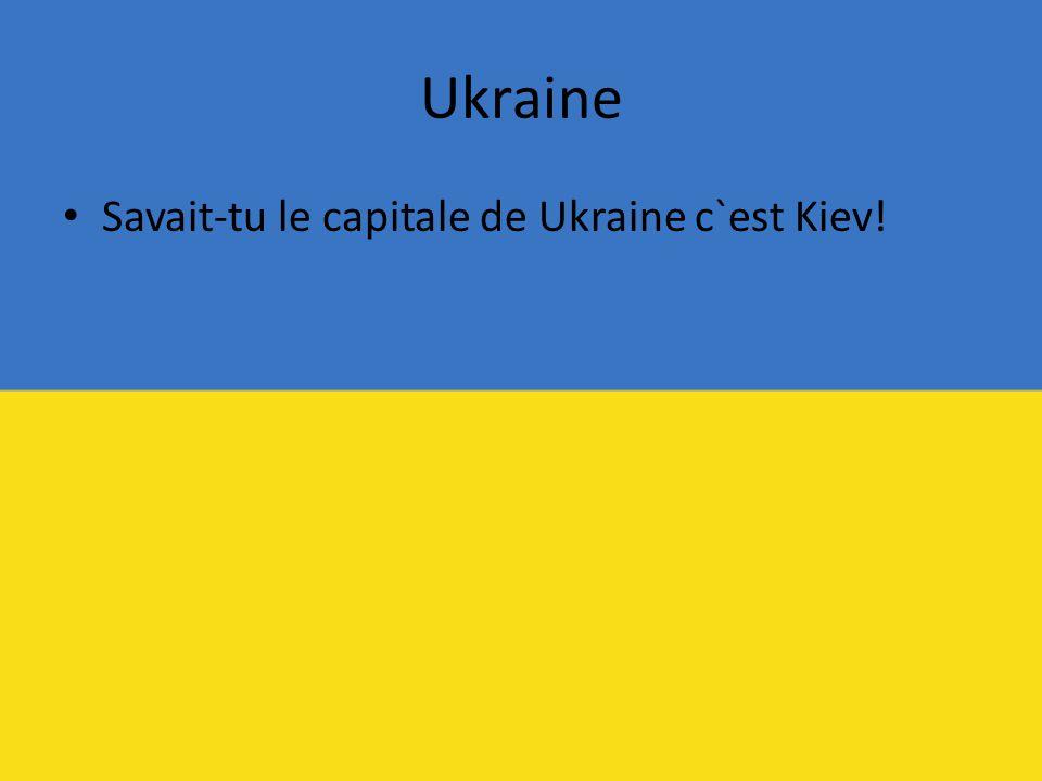Ukraine Savait-tu le capitale de Ukraine c`est Kiev!