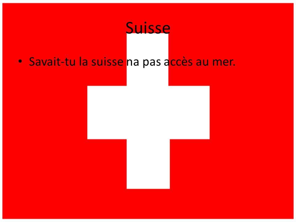 Suisse Savait-tu la suisse na pas accès au mer.