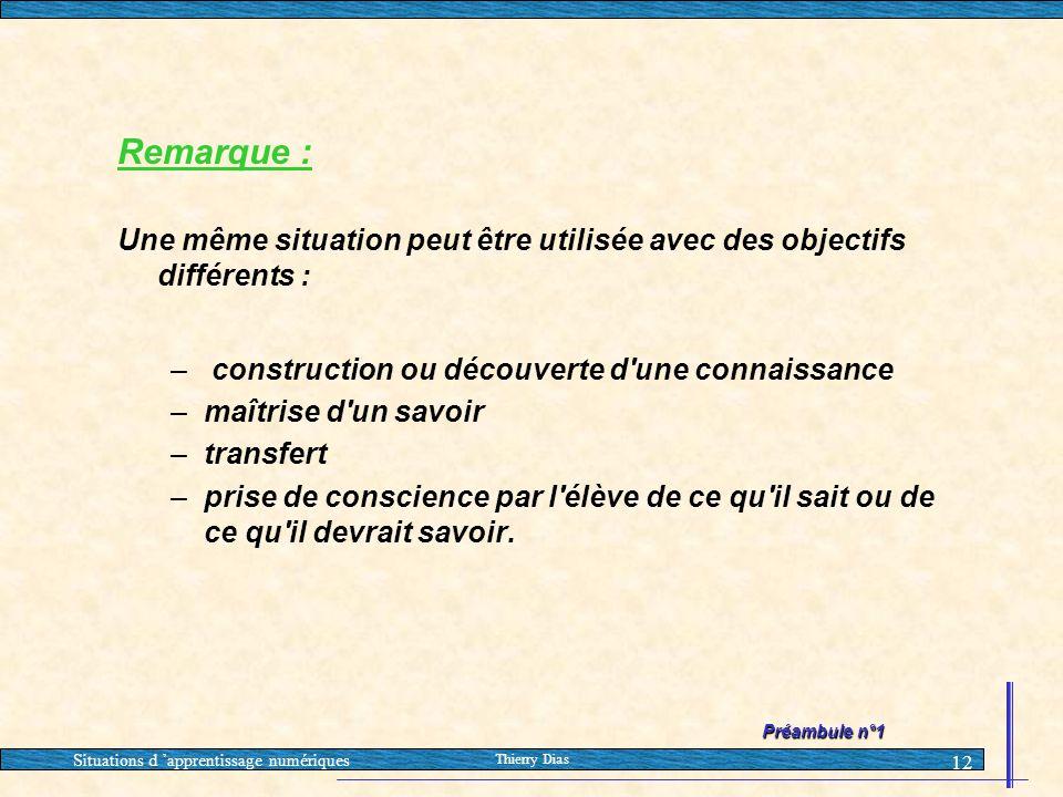 Remarque : Une même situation peut être utilisée avec des objectifs différents : construction ou découverte d une connaissance.
