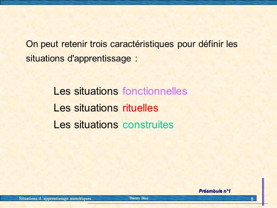 On peut retenir trois caractéristiques pour définir les situations d apprentissage : Les situations fonctionnelles Les situations rituelles Les situations construites