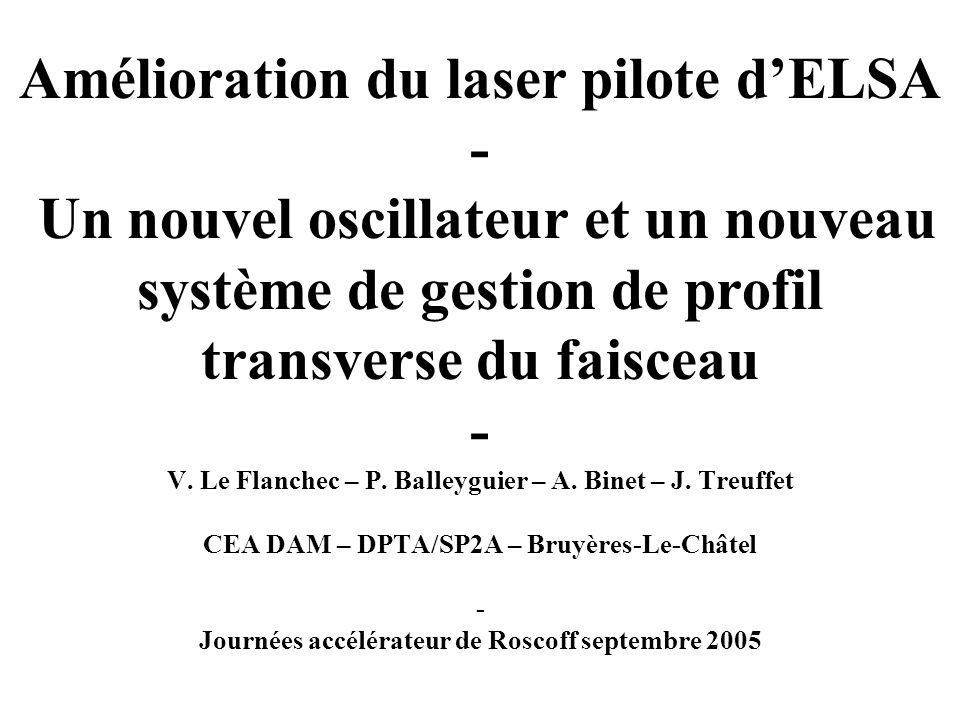 Amélioration du laser pilote d'ELSA - Un nouvel oscillateur et un nouveau système de gestion de profil transverse du faisceau - V.