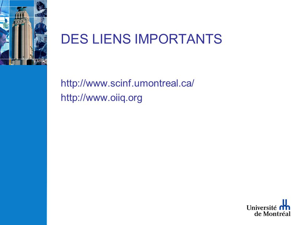 DES LIENS IMPORTANTS http://www.scinf.umontreal.ca/ http://www.oiiq.org