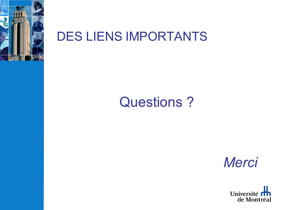 DES LIENS IMPORTANTS Questions Merci